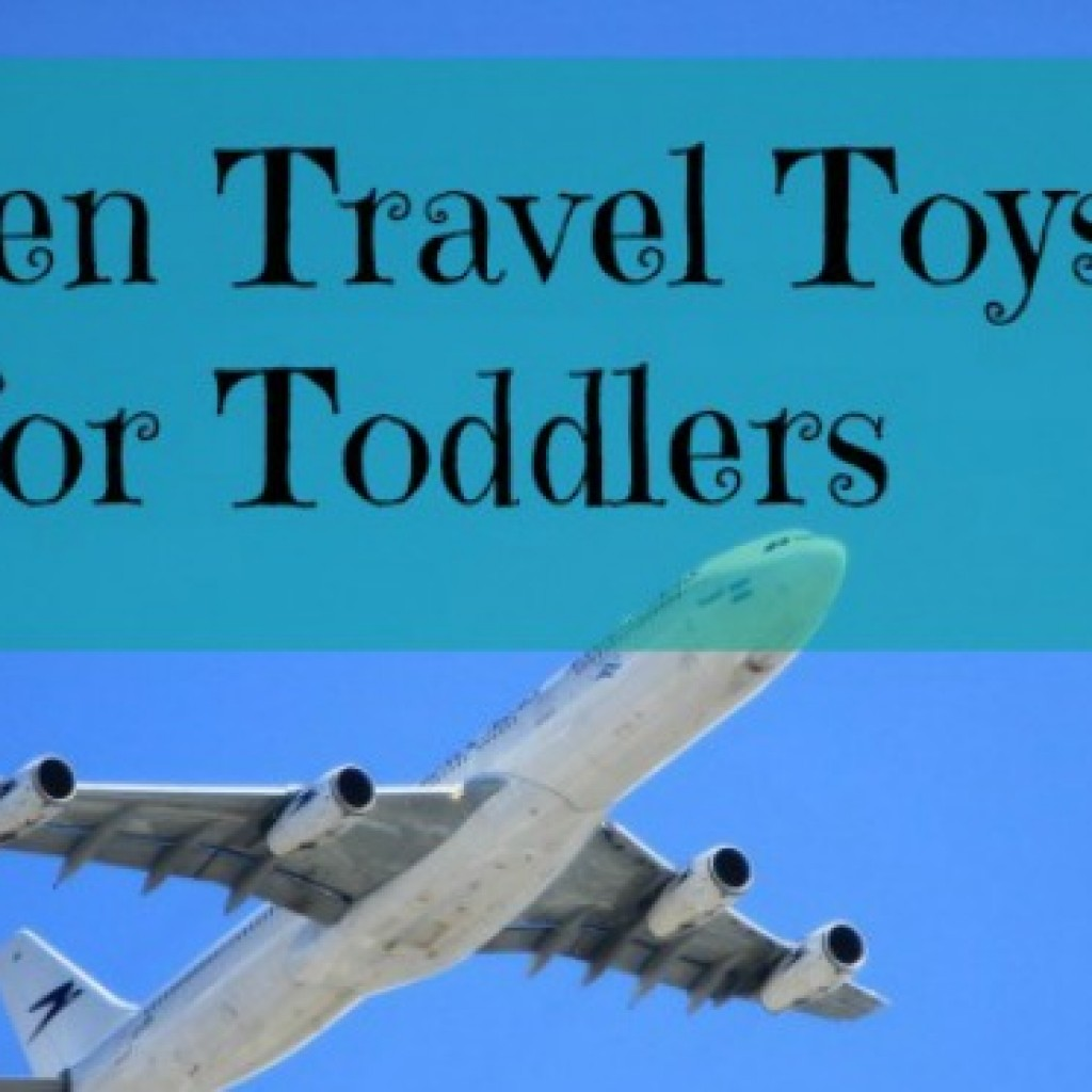 Travel; My Top Seven Travel Toys for Toddler Travellers