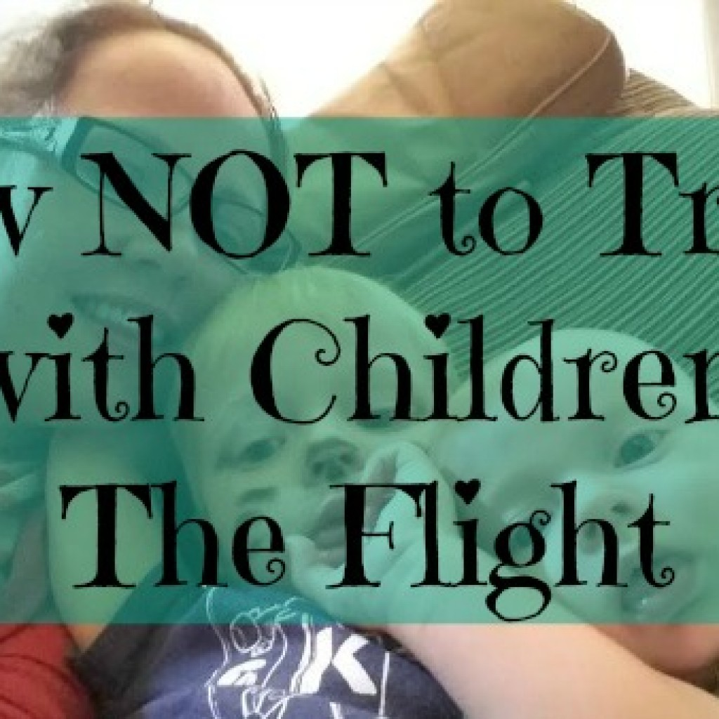 Part Three of How NOT To Travel With Children – The Flight