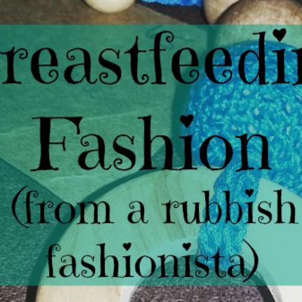 World Breastfeeding Week; Breastfeeding Fashion Tips from a Rubbish Fashionista