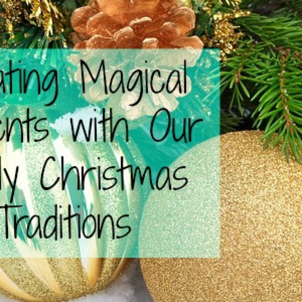 Creating Magical Moments with Our Family Christmas Traditions