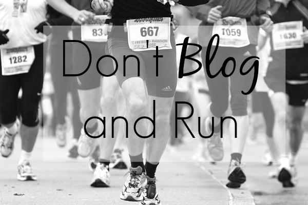 Don't Blog and Run