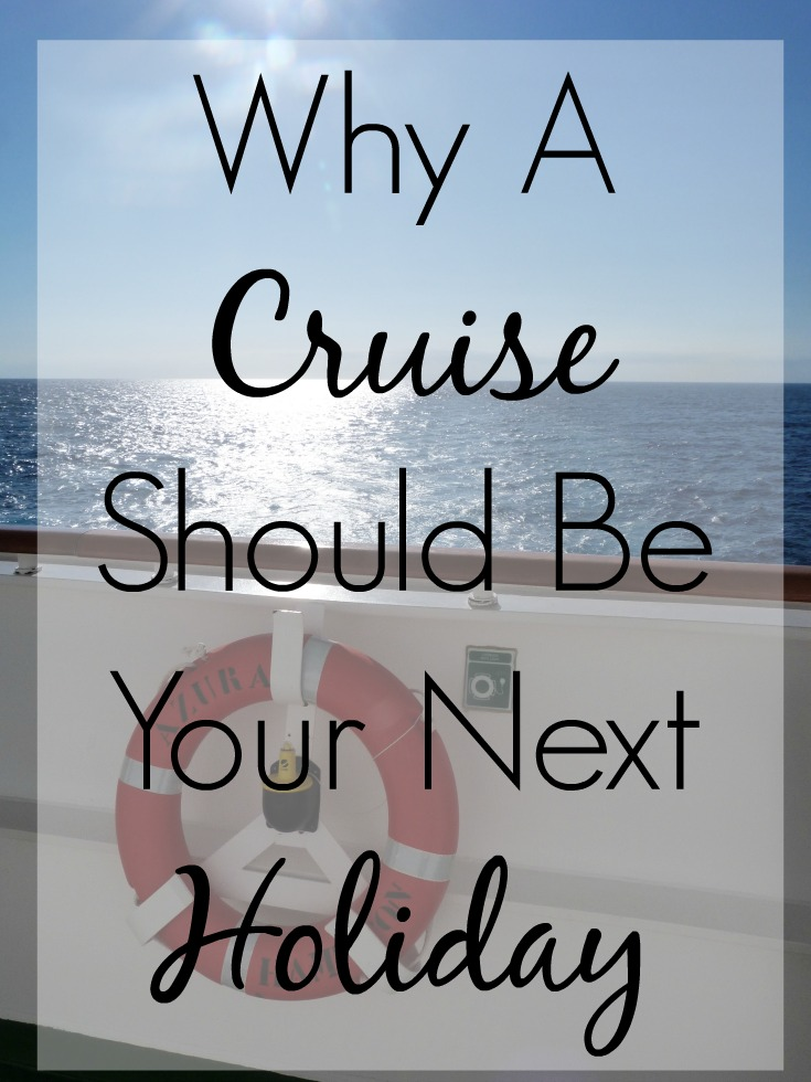 Why A Cruise Should Be Your Next Holiday
