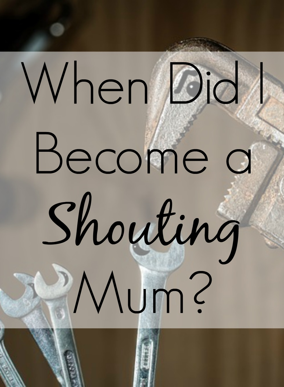 When Did I Become a Shouting Mum - Positive Parenting