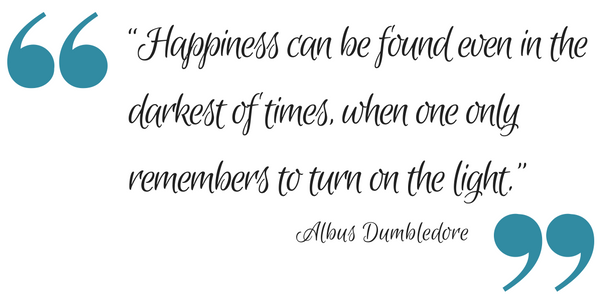 "harry potter quote ""Happiness can be found even in the darkest of times, when one only remembers to turn on the light."""