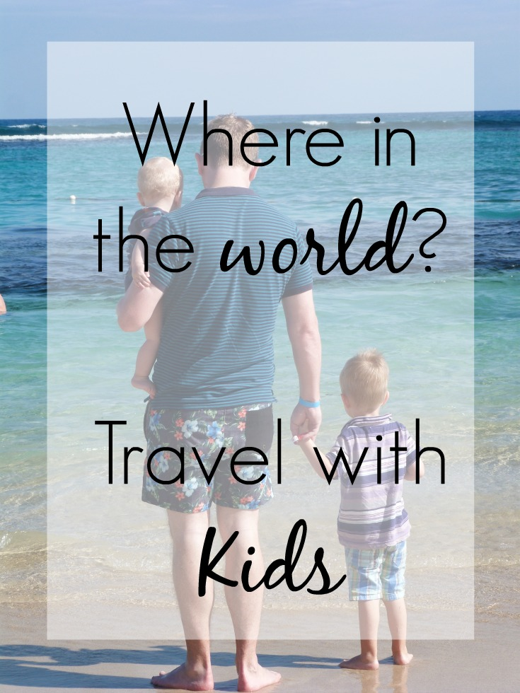 where in the world to travel with kids