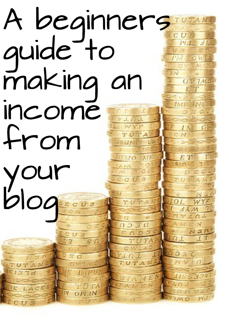 A beginners guide to making an income from your blog