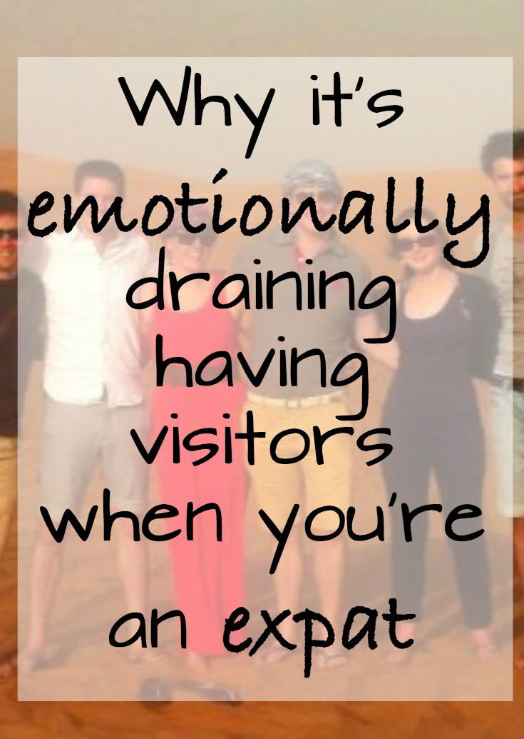 Why it's emotionally draining having visitors as an expat - my love-hate relationship with visitors.