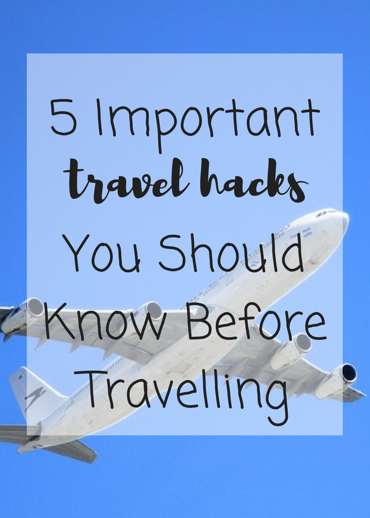 5 important travel hacks you should know before travelling