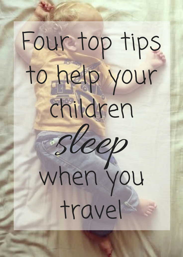 Four top tips to help your children sleep when you travel