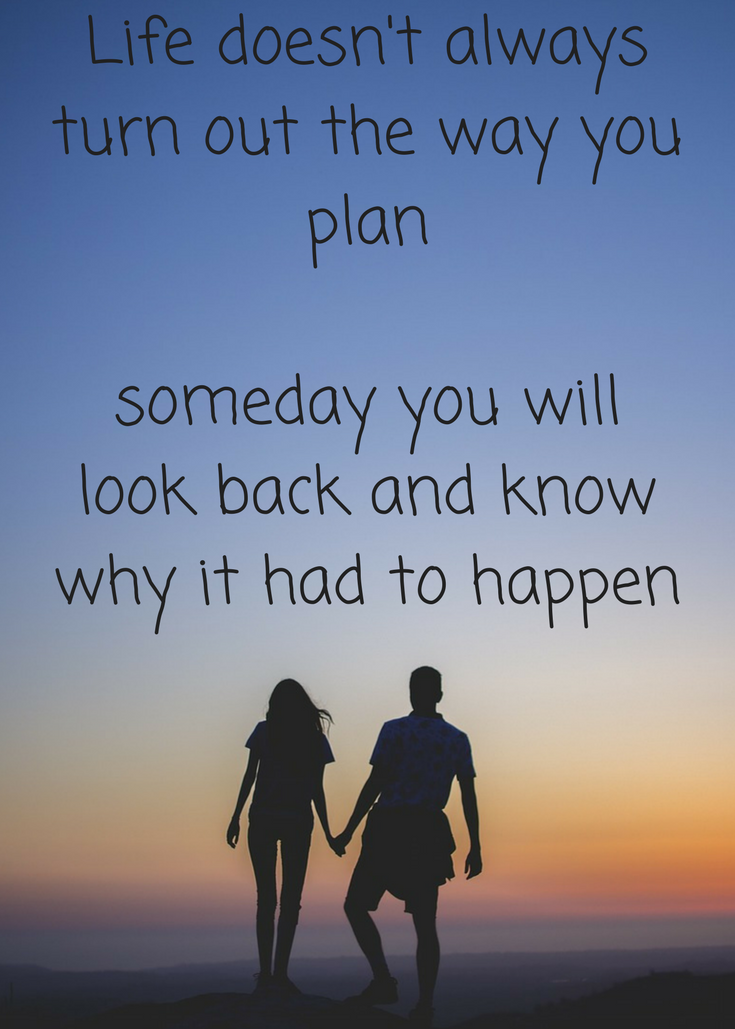 't always turn out the way you plan but someday you will look back and know why it had to happen. The best laid plans sometimes don't come to fruition. Life gets in the way of them. But to not plan? To allow yourself to deviate? Well that can lead to your biggest adventure yet.