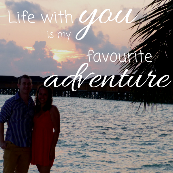 Life with you is my favourite adventure