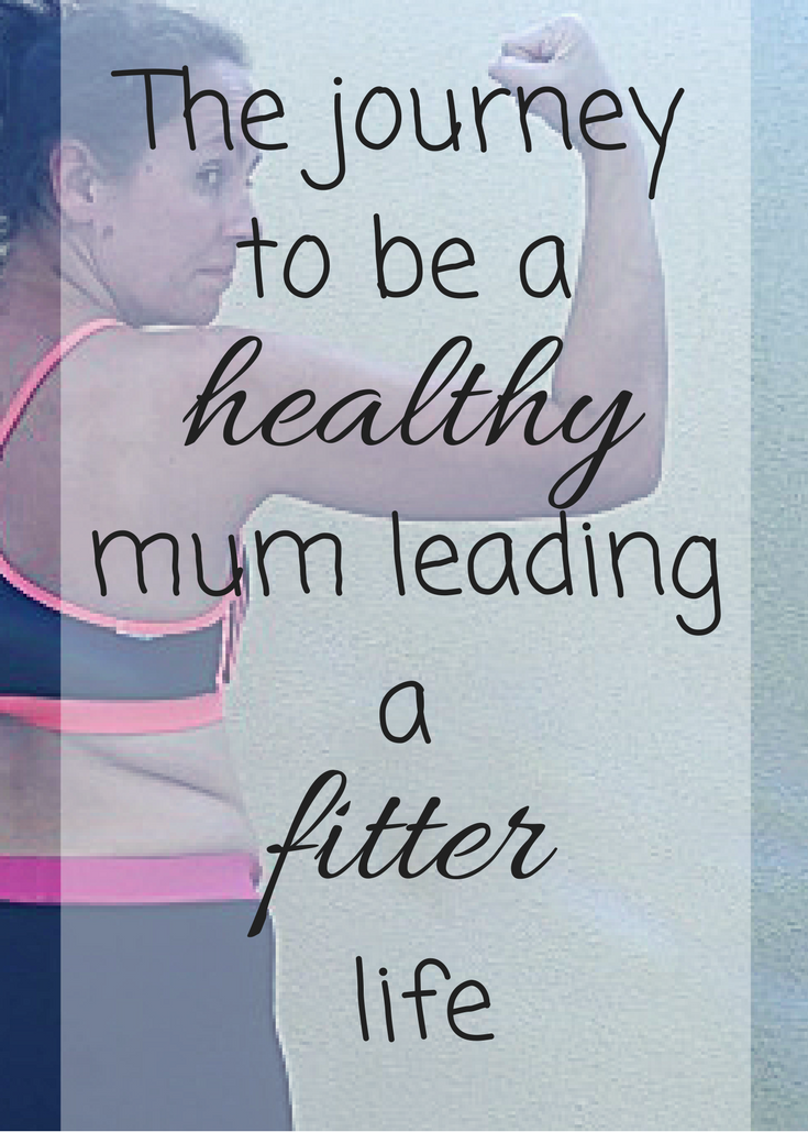 The journey to be a healthy mum leading a fitter life