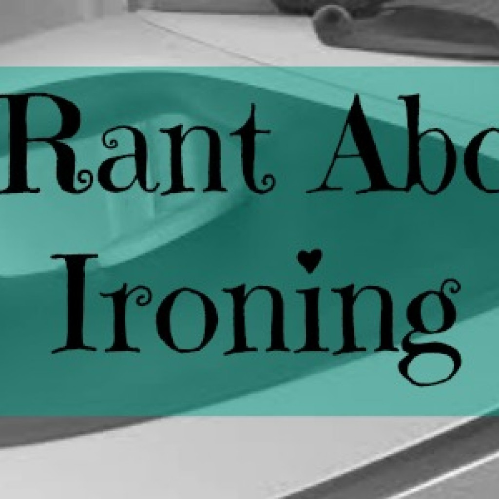 A Rant About Ironing