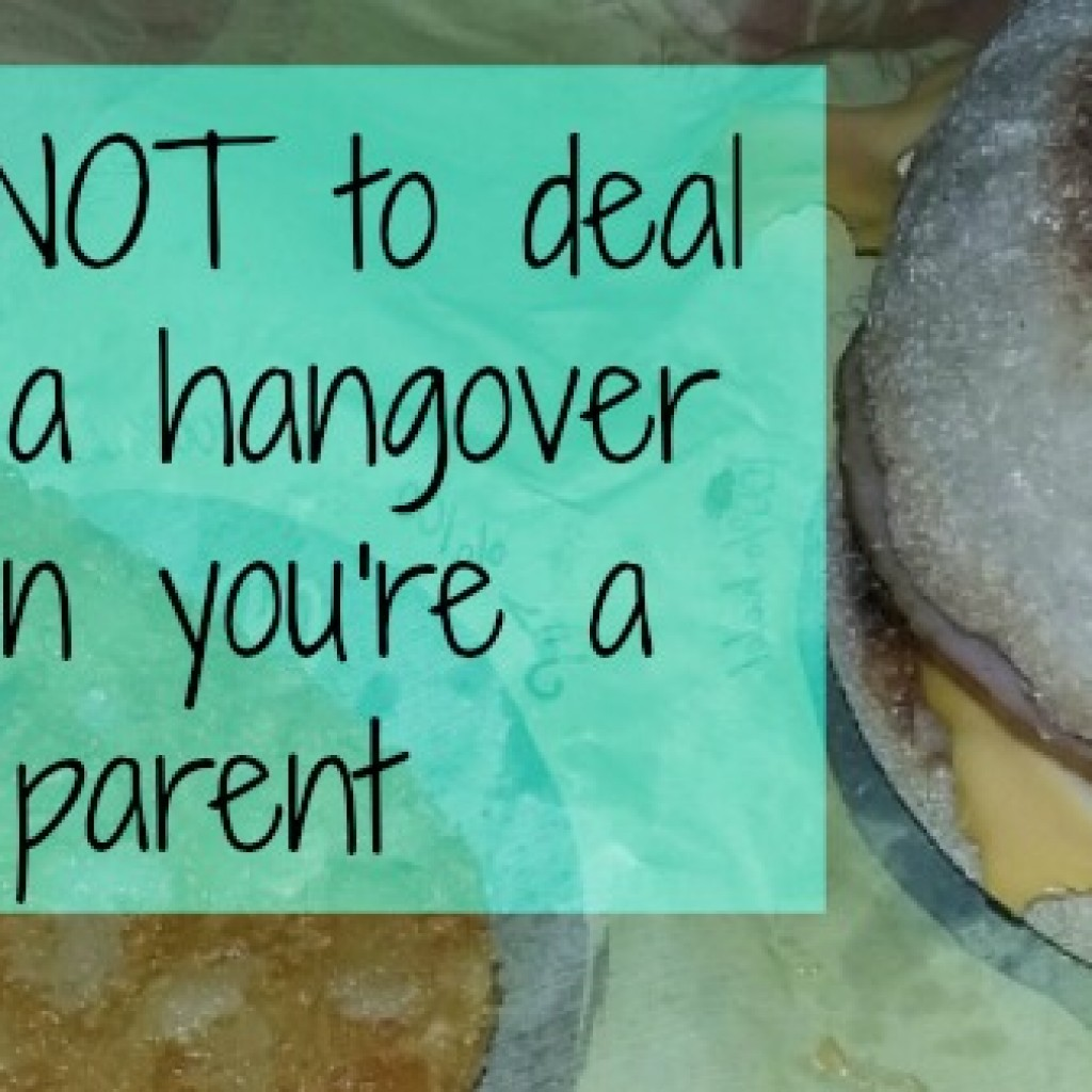 How NOT To Deal With A Hangover When You're A Parent