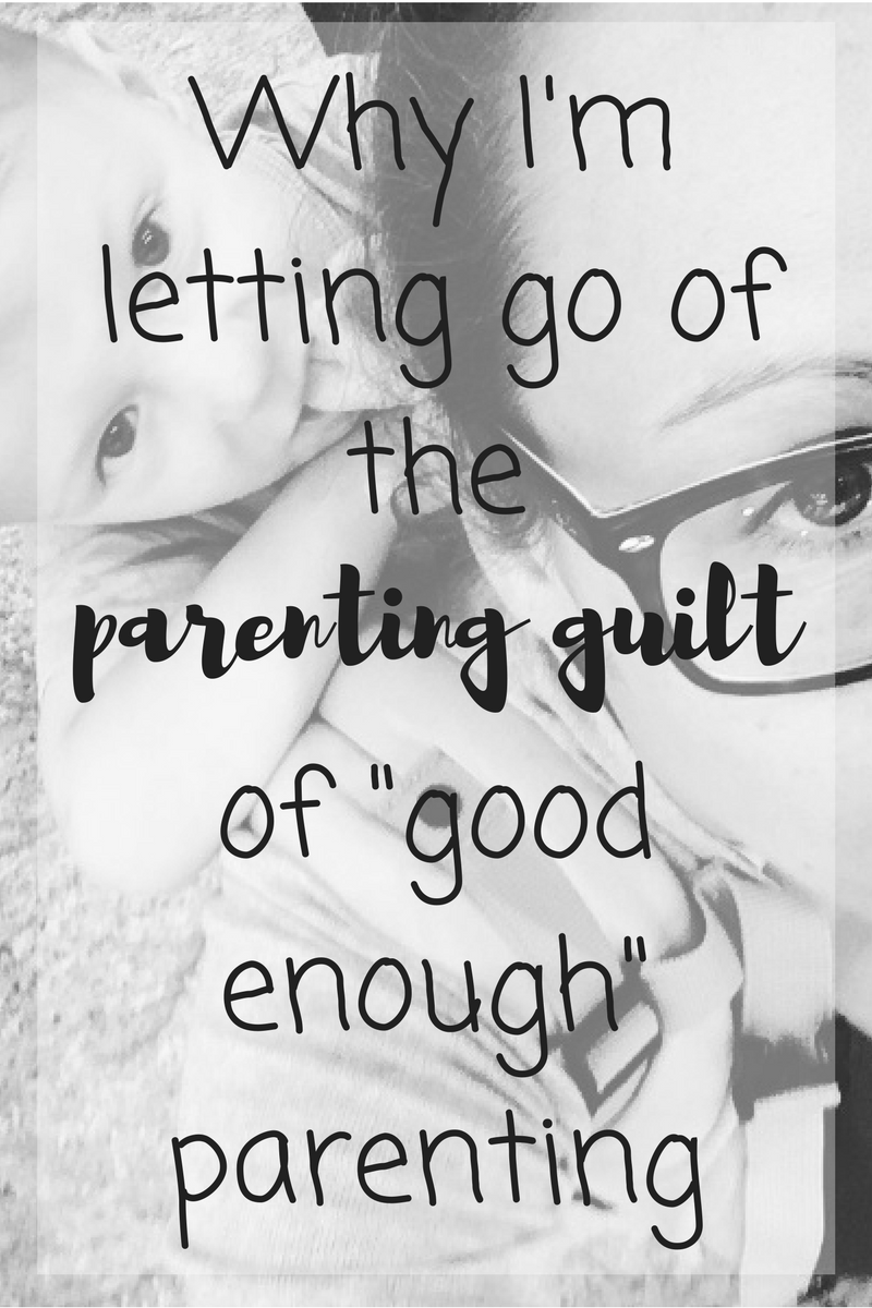 Why I'm letting go of the parenting guilt of good enough parenting