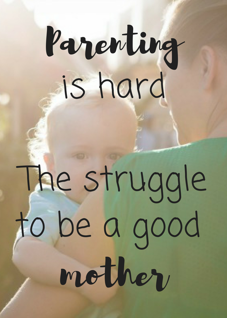 Parenting is hard, some days you struggle to be a good mother.  Some days you struggle to be an OK mother.  Each day you are simply a mother trying her best.  And that is all that matters.  Parenting is a balance between the good, the bad and the ugly.