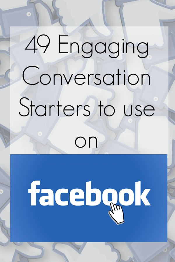 49 Engaging Conversation Starters to use on Facebook for Facebook Page Growth.
