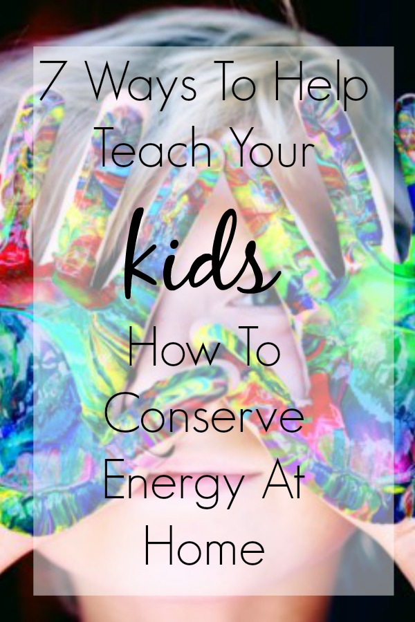 7 ways to help Teach Your Kids How To Conserve Energy At Home