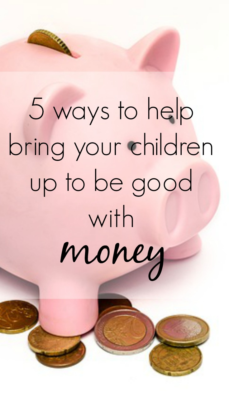5 ways to help bring your children up to be good with money