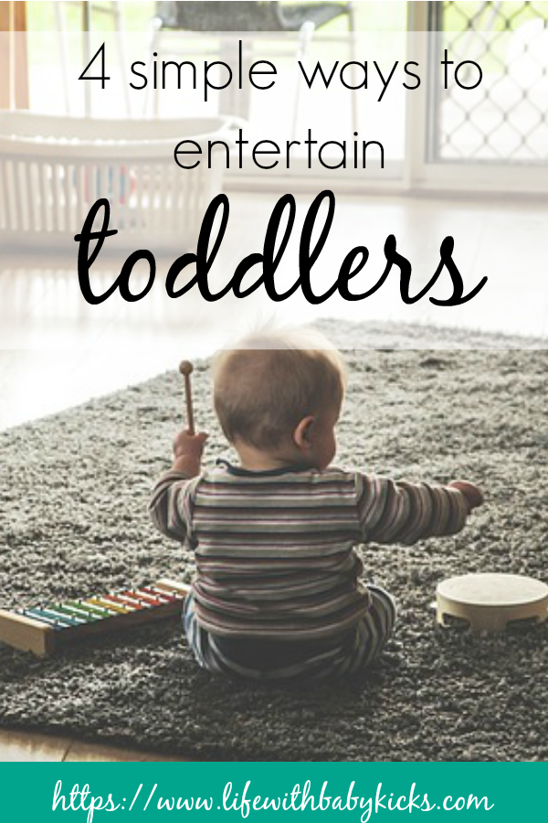 Four simple ways to entertain your toddler.