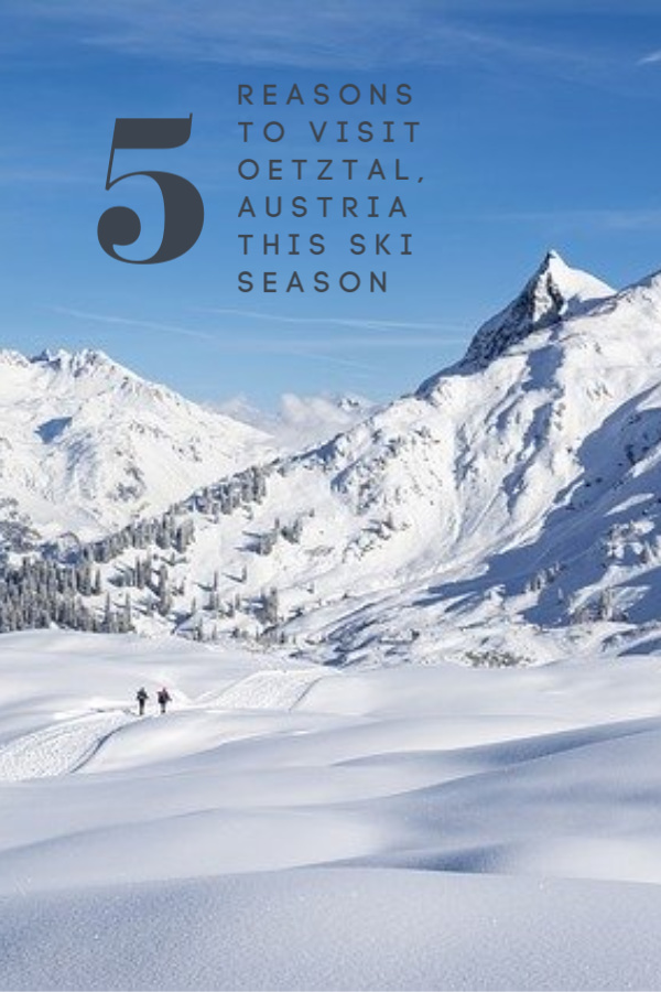 Five Reasons to Visit Oetztal, Austria this ski season.
