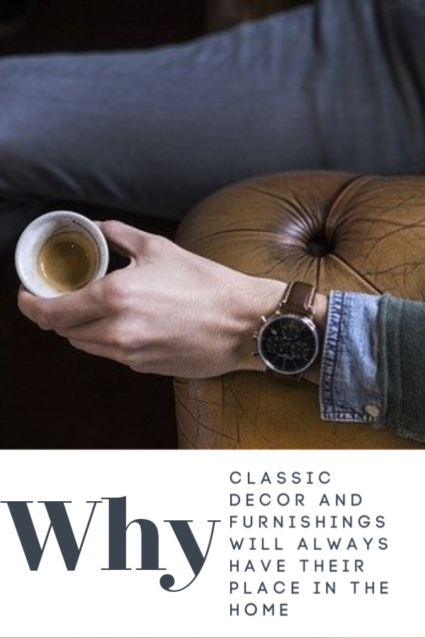 Why classic decor and furnishings will always have their place in the home