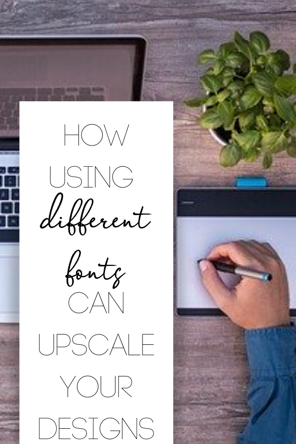 How using different fonts can upscale your designs